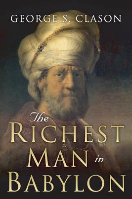 The Richest Man in Babylon: Original 1926 Edition - Conrad, Charles (Editor), and Best Success Books (Editor), and Clason, George S