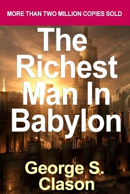 The Richest Man in Babylon: The Success Secrets of the Ancients - Clason, George Samuel