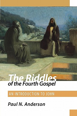 The Riddles of the Fourth Gospel: An Introduction to John - Anderson, Paul N
