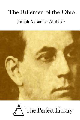The Riflemen of the Ohio - Altsheler, Joseph Alexander, and The Perfect Library (Editor)