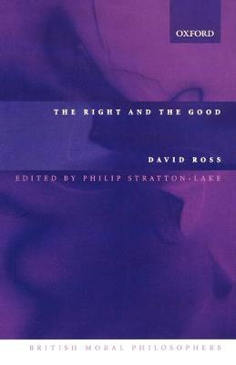 The Right and the Good - Ross, David, Sir, and Ross, W D, and Stratton-Lake, Phillip (Editor)