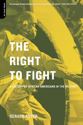 The Right to Fight: A History of African Americans in the Military - Astor, Gerald