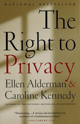 The Right to Privacy - Alderman, Ellen, and Kennedy-Schlossberg, Caroline