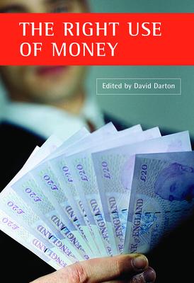 The Right Use of Money - Darton, David (Editor)