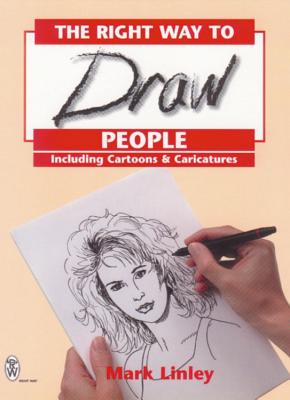 The Right Way to Draw People: Including Cartoons and Caricatures - Linley, Mark