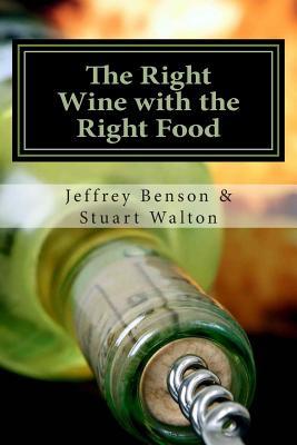 The Right Wine with the Right Food - Benson, Jeffrey, and Walton, Stuart