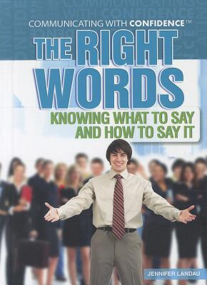 The Right Words: Knowing What to Say and How to Say It - Landau, Jennifer