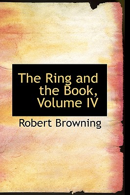 The Ring and the Book, Volume IV - Browning, Robert