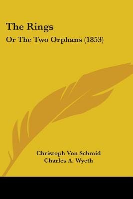 The Rings: Or the Two Orphans (1853) - Schmid, Christoph Von, and Wyeth, Charles A (Translated by)