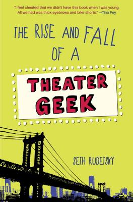 The Rise and Fall of a Theater Geek - Rudetsky, Seth