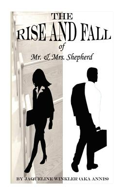 The Rise and Fall of Mr. & Mrs. Shepherd - Winkler (Aka Annis), Jacqueline