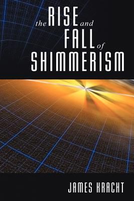 The Rise and Fall of Shimmerism - Kracht, James