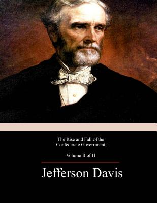 The Rise and Fall of the Confederate Government, Volume 2 - Davis, Jefferson