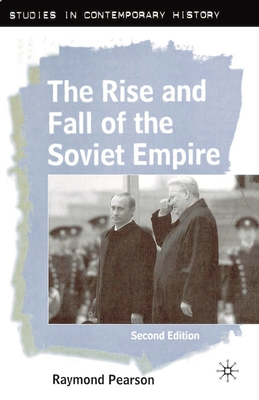 The Rise and Fall of the Soviet Empire, Second Edition - Pearson, Raymond