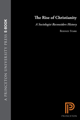 The Rise of Christianity: A Sociologist Reconsiders History - Stark, Rodney, Professor