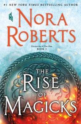 The Rise of Magicks: Chronicles of the One, Book 3 - Roberts, Nora