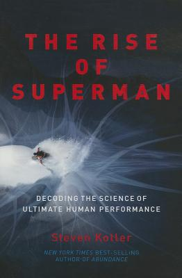 The Rise of Superman: Decoding the Science of Ultimate Human Performance - Kotler, Steven