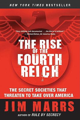 The Rise of the Fourth Reich: The Secret Societies That Threaten to Take Over America - Marrs, Jim