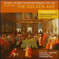 The Rise of the North Italian Violin Concerto: 1690-1740, Vol. 3 - The Golden Age - Adrian Chandler (violin); Alfonso Leal (viola); Cecilia Bernardini (violin); Eligio Quinteiro (theorbo);...