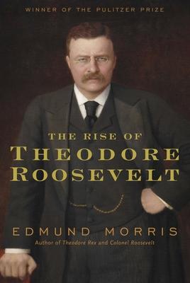 The Rise of Theodore Roosevelt - Morris, Edmund