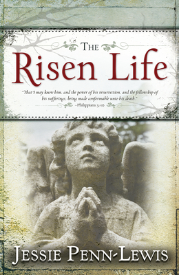 The Risen Life - Penn-Lewis, Jessie