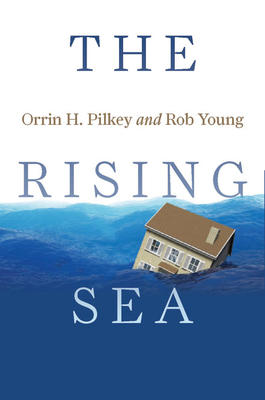 The Rising Sea - Pilkey, Orrin H., and Young, Rob
