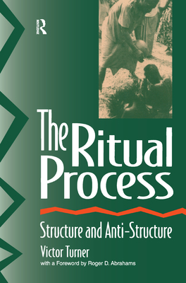 The Ritual Process: Structure and Anti-Structure - Turner, Victor, and Abrahams, Roger D, and Harris, Alfred