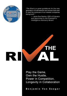The Rival: Play the Game, Own the Hustle, Power in Competition, Longevity in Collaboration - Seeger, Benjamin Von