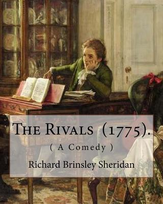 The Rivals (1775). By: Richard Brinsley Sheridan: ( A Comedy ) Richard Brinsley Butler Sheridan (30 October 1751 - 7 July 1816) was an Irish satirist, a playwright and poet, and long-term owner of the London Theatre Royal, Drury Lane. - Sheridan, Richard Brinsley