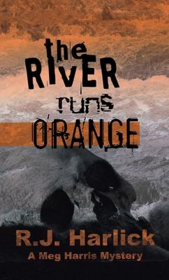 The River Runs Orange - Harlick, R J