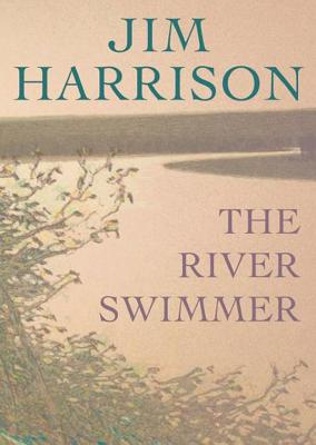 The River Swimmer: Novellas - Harrison, Jim, and Burns, Traber (Read by)