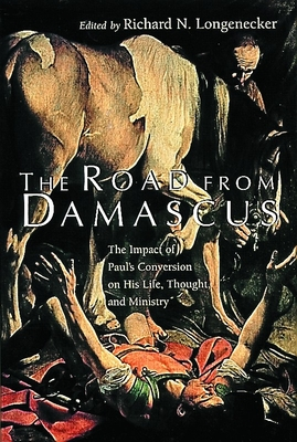 The Road from Damascus: The Impact of Paul's Conversion on His Life, Thought, and Ministry - Longnecker, Richard N