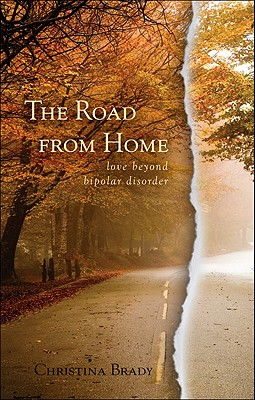 The Road from Home: Love Beyond Bipolar Disorder - Brady, Christina
