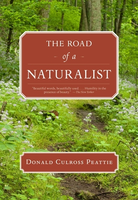 The Road of a Naturalist - Peattie, Donald Culross