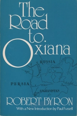 The Road to Oxiana - Byron, Robert, and Fussell, Paul (Introduction by)