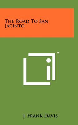 The Road to San Jacinto - Davis, J Frank