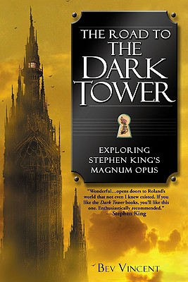The Road to the Dark Tower: Exploring Stephen King's Magnum Opus - Vincent, Bev