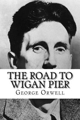 The Road to Wigan Pier - Orwell, George