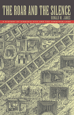 The Roar and the Silence: A History of Virginia City and the Comstock Lode - James, Ronald M