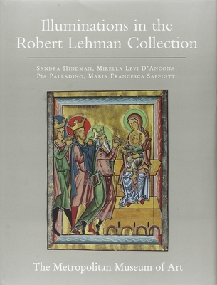 The Robert Lehman Collection at the Metropolitan Museum of Art, Volume IV: Illuminations - Hindman, Sandra, and D'Ancona, Mirella Levi, and Palladino, Pia