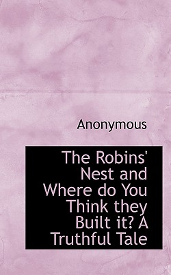 The Robins' Nest and Where Do You Think They Built It? a Truthful Tale - Anonymous