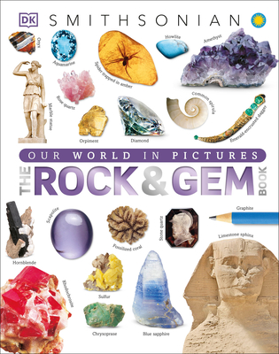 The Rock and Gem Book: And Other Treasures of the Natural World - DK, and Smithsonian Institution (Contributions by)