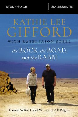 The Rock, the Road, and the Rabbi Study Guide: Come to the Land Where It All Began - Gifford, Kathie Lee, and Sobel, Rabbi Jason