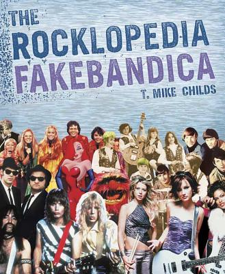 The Rocklopedia Fakebandica - Childs, T Mike