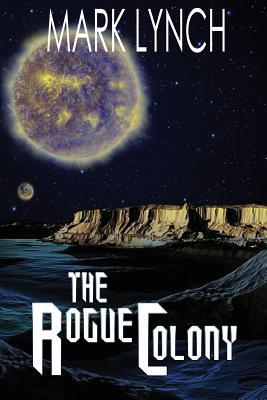 The Rogue Colony - Lynch, Mark