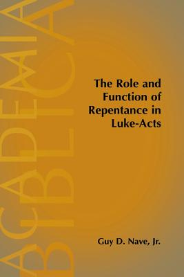The Role and Function of Repentance in Luke-Acts - Nave, Guy D