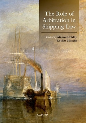 The Role of Arbitration in Shipping Law - Goldby, Miriam (Editor), and Mistelis, Loukas (Editor)