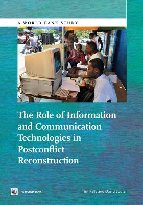 The Role of Information and Communication Technologies in Postconflict Reconstruction - Souter, David (Editor), and Kelly, Tim (Editor)