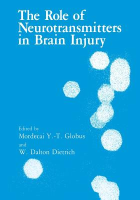 The Role of Neurotransmitters in Brain Injury - Dietrich, W D (Editor), and Globus, M y T (Editor)
