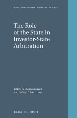 The Role of the State in Investor-State Arbitration - Lalani, Shaheeza (Editor), and Polanco Lazo, Rodrigo (Editor)